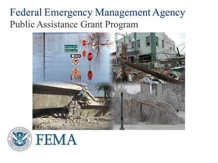 Federal Emergency Management Agency Public Assistance Grant Program.