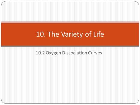 10.2 Oxygen Dissociation Curves 10. The Variety of Life.
