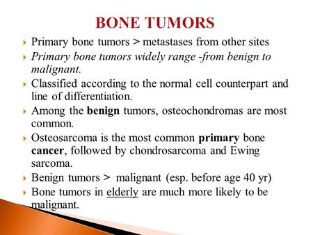 BONE TUMORS Primary bone tumors > metastases from other sites