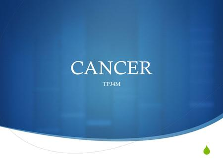  CANCER TPJ4M. OBJECTIVE  Define and discuss cancer.