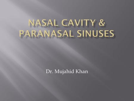 Dr. Mujahid Khan.  The nasal cavity extends from the nostrils in front to the posterior nasal apertures or choanae behind  This is where the nose opens.