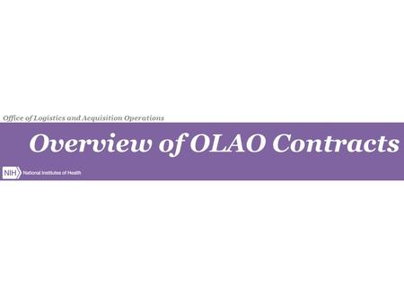 Overview of OLAO Contracts Office of Logistics and Acquisition Operations.