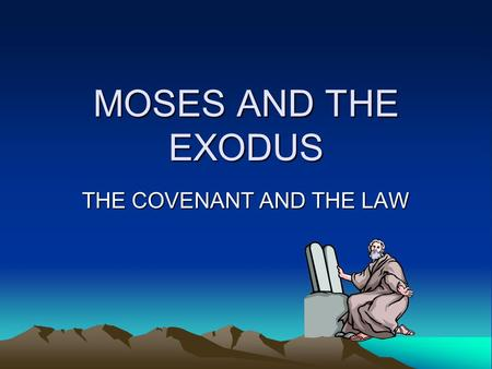 MOSES AND THE EXODUS THE COVENANT AND THE LAW. EXODUS There are two clear focal points: 1) One God 2) One chosen people Three events go together: 1) deliverance.