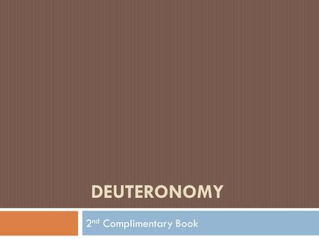 DEUTERONOMY 2 nd Complimentary Book. AUTHOR OF THE BOOK They agreed that the entire book was written by Moses The Mosaic authorship of Deuteronomy was.