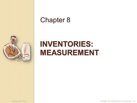 McGraw-Hill /Irwin© 2009 The McGraw-Hill Companies, Inc. INVENTORIES: MEASUREMENT Chapter 8.