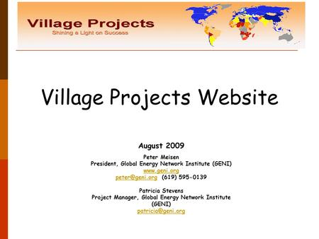 Village Projects Website August 2009 Peter Meisen President, Global Energy Network Institute (GENI)  (619) 595-0139.