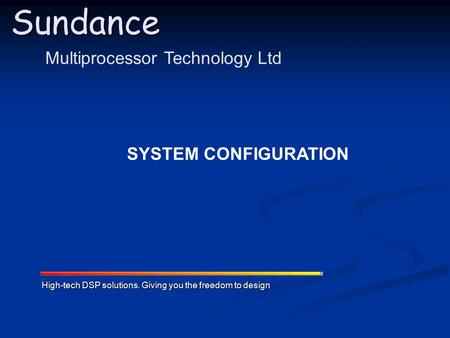 Sundance High-tech DSP solutions. Giving you the freedom to design Multiprocessor Technology Ltd SYSTEM CONFIGURATION.