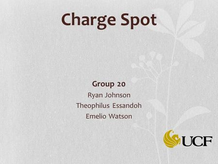 Charge Spot Group 20 Ryan Johnson Theophilus Essandoh Emelio Watson.