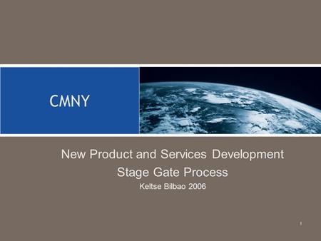 1 New Product and Services Development Stage Gate Process Keltse Bilbao 2006 CMNY.