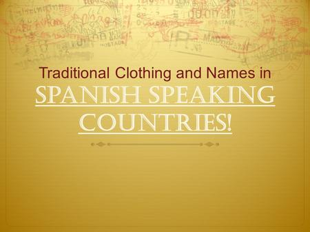 Traditional Clothing and Names in Spanish Speaking Countries!