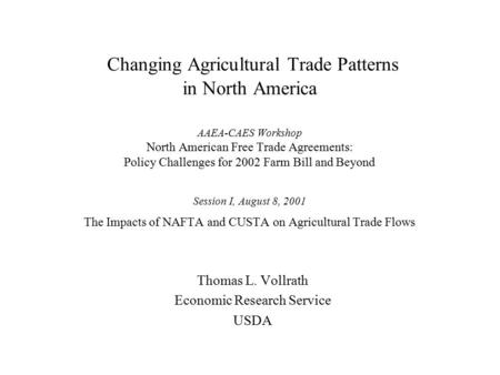 Changing Agricultural Trade Patterns in North America Changing Agricultural Trade Patterns in North America AAEA-CAES Workshop North American Free Trade.