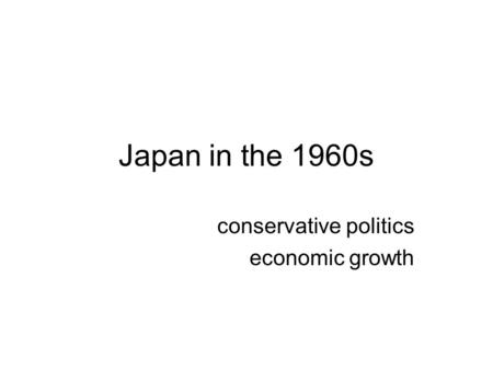 Japan in the 1960s conservative politics economic growth.