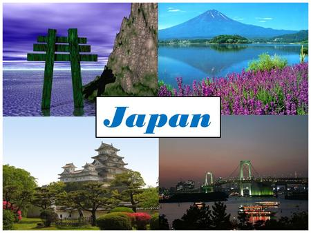 Japan.  A series of islands off the coast of Asian continent – 4 main islands  Bordered by Pacific Ocean and Sea of Japan.