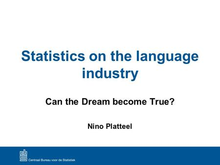 Statistics on the language industry Can the Dream become True? Nino Platteel.