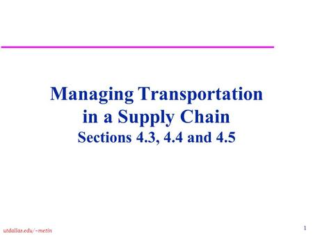 Managing Transportation in a Supply Chain Sections 4.3, 4.4 and 4.5