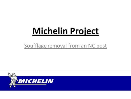 Michelin Project Soufflage removal from an NC post.