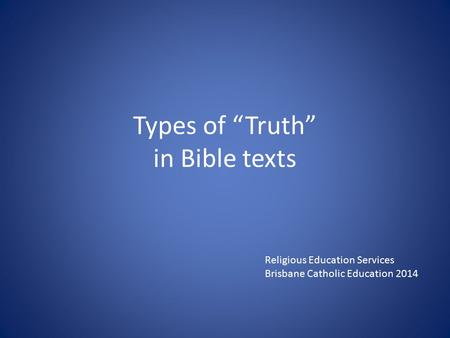 "Types of ""Truth"" in Bible texts Religious Education Services Brisbane Catholic Education 2014."