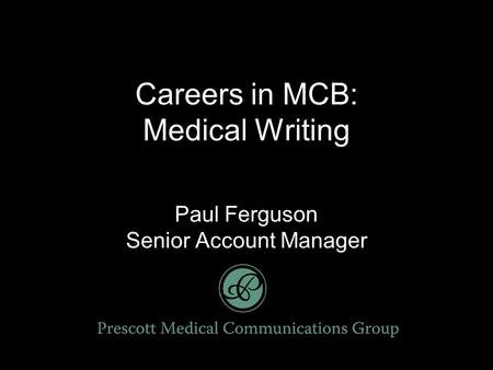 Careers in MCB: Medical Writing Paul Ferguson Senior Account Manager