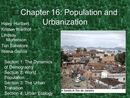 Chapter 16: Population and Urbanization Haley Hurlbert Kristen Werlhof Lindsay Mortenson Tori Salvatore Ileana Garcia Section 1: The Dynamics of Demography.