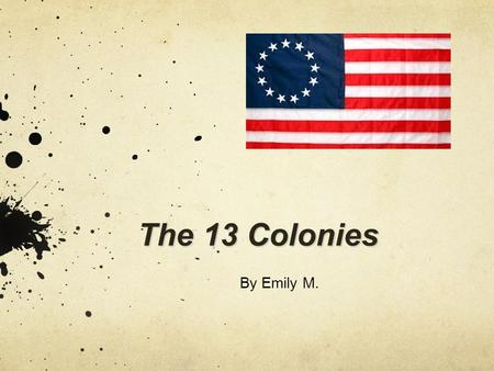 The 13 Colonies By Emily M. Founding Fathers John Adams was know for being the second president of the United States. Benjamin Franklin was know for.