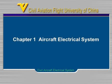 Chapter 1 Aircraft Electrical System. Chapter 1 Aircraft Electrical system Electrical component Storage Battery DC & AC Generator Control and Protection.
