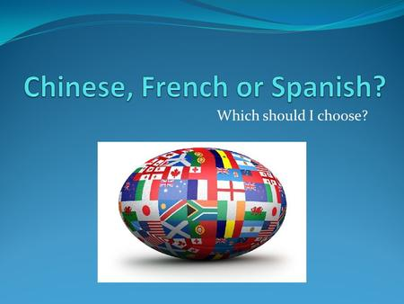 Which should I choose?. The World of Chinese Why study Chinese? 1/5 of the world's population lives in China.