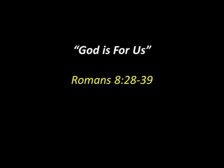 """God is For Us"" Romans 8:28-39"