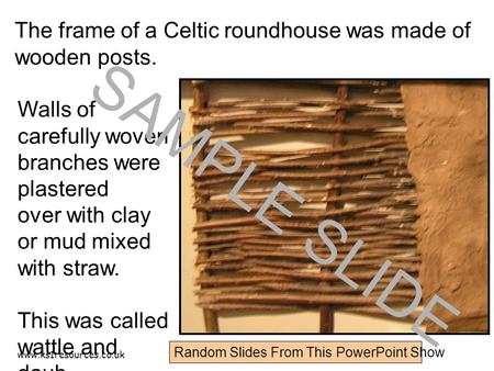 Www.ks1resources.co.uk The frame of a Celtic roundhouse was made of wooden posts. Walls of carefully woven branches were plastered over with clay or mud.