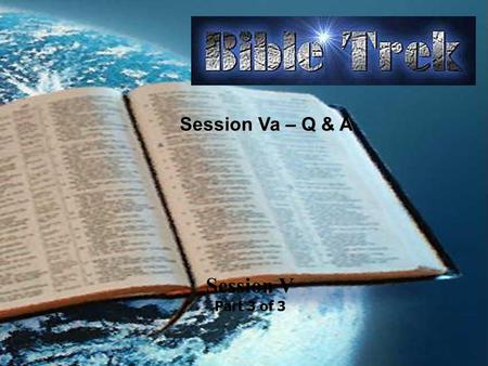 "Session V Part 3 of 3 Session Va – Q & A. Questions? How we answer this first question will pretty much determine the ""bias"" of how we feel about the."