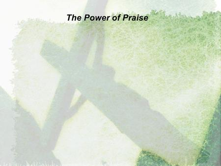 "The Power of Praise. ""Praise be to the God and Father of our Lord Jesus Christ."" E PHESIANS 1:3 2 C ORINTHIANS 1:3 1 P ETER 1:3."