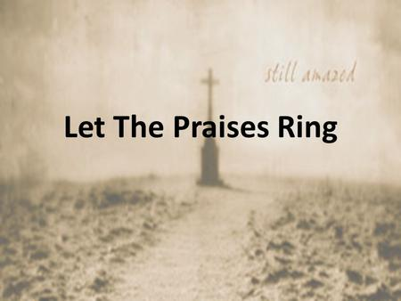 Let The Praises Ring. O Lord, my God, in You I put my trust; O Lord, my God, in You I put my hope; O Lord, my God, in You I put my trust; O Lord, my God,