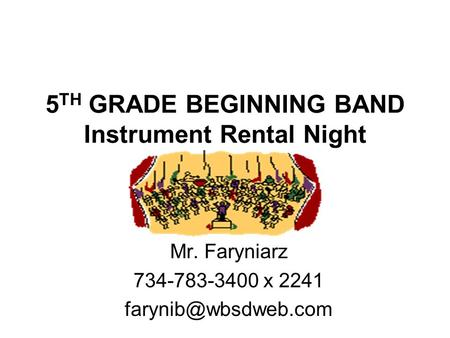 5 TH GRADE BEGINNING BAND Instrument Rental Night Mr. Faryniarz 734-783-3400 x 2241