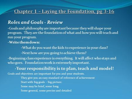 Roles and Goals - Review -Goals and philosophy are important because they will shape your program. They are the foundation of what and how you will teach.