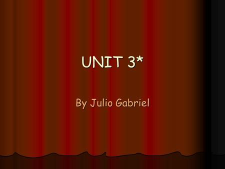 UNIT 3* By Julio Gabriel. VERB HAVE GOT = TENER Affirmative Affirmative I have got I have got You have got You have got He has got He has got She has.