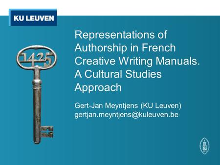 Representations of Authorship in French Creative Writing Manuals. A Cultural Studies Approach Gert-Jan Meyntjens (KU Leuven)