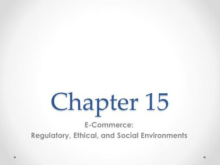 E-Commerce: Regulatory, Ethical, and Social Environments