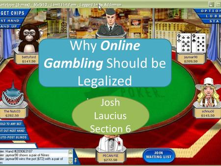 Josh Laucius Section 6 Josh Laucius Section 6 Why Online Gambling Should be Legalized.