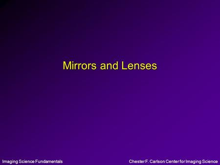 Imaging Science FundamentalsChester F. Carlson Center for Imaging Science Mirrors and Lenses.