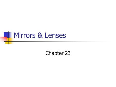 Mirrors & Lenses Chapter 23 Chapter 23 Learning Goals Understand image formation by plane or spherical mirrors Understand image formation by converging.