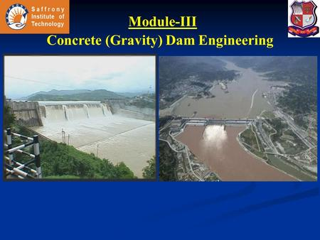 Module-III Concrete (Gravity) Dam Engineering. Gravity Dam A gravity dam is a structure which is so designed that its own weight resists all the external.