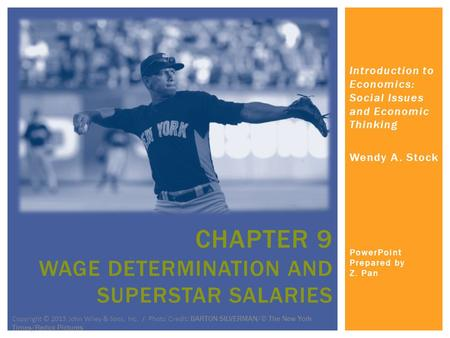 Introduction to Economics: Social Issues and Economic Thinking Wendy A. Stock PowerPoint Prepared by Z. Pan CHAPTER 9 WAGE DETERMINATION AND SUPERSTAR.