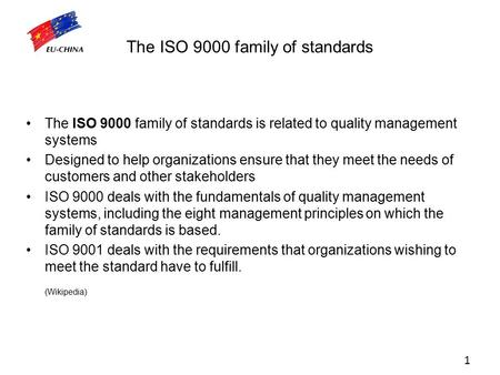The ISO 9000 family of standards The ISO 9000 family of standards is related to quality management systems Designed to help organizations ensure that they.