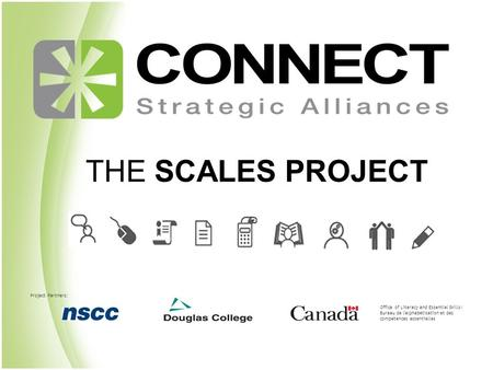 Project Partners: Office of Literacy and Essential Skills/ Bureau de l'alphabétisation et des compétences essentielles THE SCALES PROJECT.