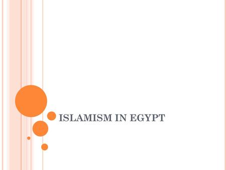 ISLAMISM IN EGYPT. WHAT IS POLITICAL ISLAM Perception vs. Reality What are the popular perceptions? What does Charles Hirschkind say? The political and.