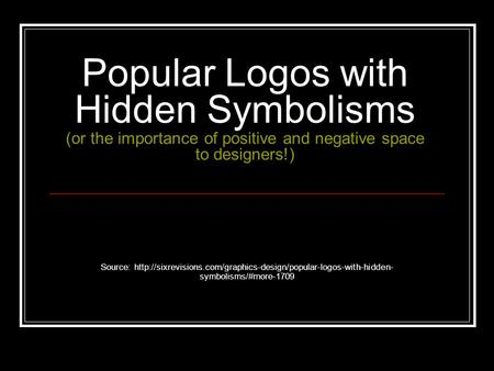 Popular Logos with Hidden Symbolisms (or the importance of positive and negative space to designers!) Source:
