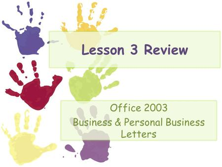 Lesson 3 Review Office 2003 Business & Personal Business Letters.