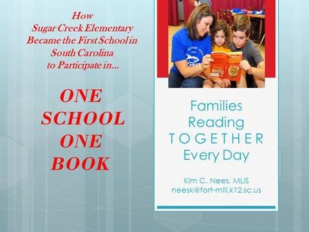 How Sugar Creek Elementary Became the First School in South Carolina to Participate in… ONE SCHOOL ONE BOOK Families Reading T O G E T H E R Every Day.