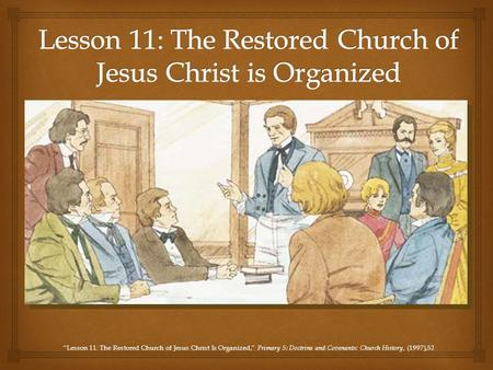 """Lesson 11: The Restored Church of Jesus Christ Is Organized,"" Primary 5: Doctrine and Covenants: Church History, (1997),52."