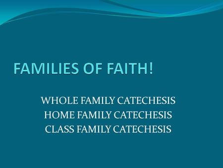 WHOLE FAMILY CATECHESIS HOME FAMILY CATECHESIS CLASS FAMILY CATECHESIS.