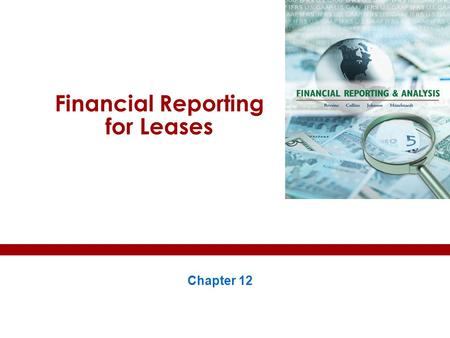 Financial Reporting for Leases Chapter 12. Learning objectives 1.The structure of a lease. 2.Lessee's incentives to keep leases off the balance sheet.
